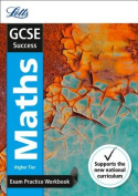 GCSE Maths Higher Exam Practice Workbook, with Practice Test Paper (Letts GCSE 9-1 Revision Success)