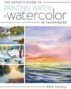 The Artist's Guide to Painting Water in Watercolor