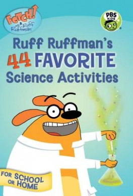 Fetch! with Ruff Ruffman: Ruff Ruffman's 44 Favorite Science Activities (Fetch! with Ruff Ruffman)