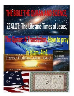The Bible the Quran and Science, Zealot: The Life and Times of Jesus, the Quran: A Translation, How to Pray in Islam: 4in1