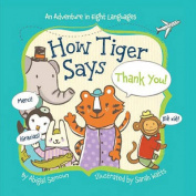 How Tiger Says Thank You! (Little Traveler Series) [Board book]