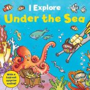 Under the Sea (I Explore) [Board book]