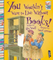 You Wouldn't Want To Live Without Books!
