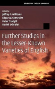 Further Studies in the Lesser-Known Varieties of English