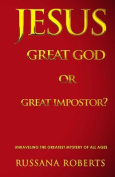 Jesus - Great God or Great Impostor?