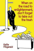 When on the Road to Enlightenment, Don't Forget to Take Out the Trash