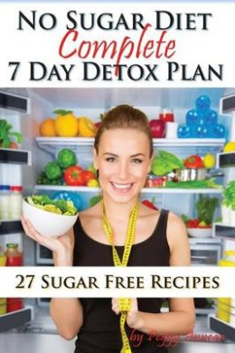 No Sugar Diet: A Complete No Sugar Diet Book, 7 Day Sugar Detox for Beginners, Recipes & How to Quit Sugar Cravings