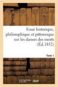 Essai Historique, Philosophique Et Pittoresque Sur Les Danses Des Morts. T. 1 [FRE]