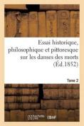 Essai Historique, Philosophique Et Pittoresque Sur Les Danses Des Morts. T. 2 [FRE]