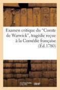 Examen Critique Du Comte de Warwick, Tragedie Recue a la Comedie Francaise  [FRE]