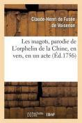 Les Magots, Parodie de L'Orphelin de La Chine, En Vers, En Un Acte [FRE]