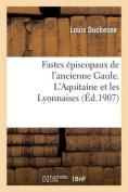 Fastes Episcopaux de L'Ancienne Gaule. L'Aquitaine Et Les Lyonnaises  [FRE]