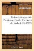 Fastes Episcopaux de L'Ancienne Gaule. Provinces Du Sud-Est  [FRE]