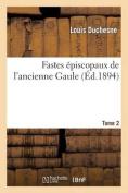 Fastes Episcopaux de L'Ancienne Gaule. Tome 2  [FRE]