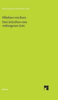 Drei Schriften Vom Verborgenen Gott. de Deo Abscondito - de Quaerendo Deum - de Filiatione Dei