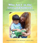 Who Am I in the Lives of Children? An Introduction to Early Childhood Education, Enhanced Pearson eText- Access Card
