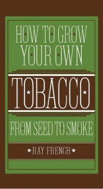 How to Grow Your Own Tobacco from Seed to Smoke