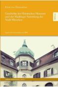 Geschichte Des Historischen Museums Und Der Maillinger Sammlung Der Stadt Munchen [GER]