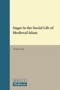 Sugar in the Social Life of Medieval Islam