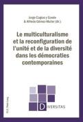 Le Multiculturalisme Et La Reconfiguration de L'Unite Et de la Diversite Dans Les Democraties Contemporaines  [FRE]