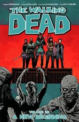 The Walking Dead: Volume 22: A New Beginning