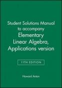 Student Solutions Manual to Accompany Elementary Linear Algebra, Applications Version, 11E