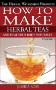 How to Make Herbal Teas and Heal Your Body Naturally