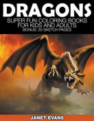 Dragons: Super Fun Coloring Books for Kids and Adults (Bonus