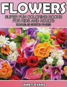 Flowers: Super Fun Coloring Books for Kids and Adults (Bonus