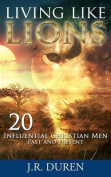 Living Like Lions - 20 Influential Christian Men Past and Present