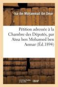 Petition Adressee a la Chambre Des Deputes, Par Aissa Ben Mohamed Ben Aomar [FRE]