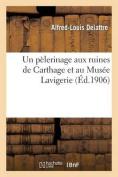 Un Pelerinage Aux Ruines de Carthage Et Au Musee Lavigerie (2e Edition (Avec Un Plan de Carthage))  [FRE]
