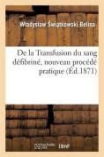 de La Transfusion Du Sang Defibrine, Nouveau Procede Pratique  [FRE]