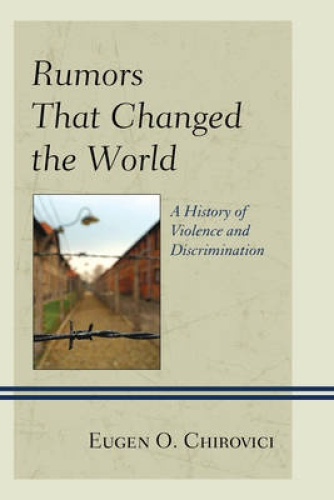 Rumors That Changed the World: A History of Violence and Discrimination.