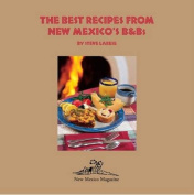 The Best Recipes from New Mexico's B&B's
