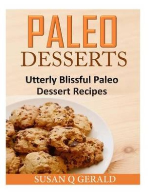 Paleo Desserts: Utterly Blissful Paleo Dessert Recipes