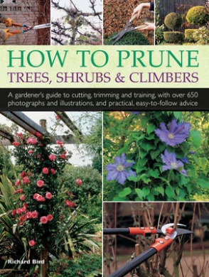 How to Prune Trees, Shrubs & Climbers: A Gardener's Guide to Cutting, Trimming and Training, with Over 650 Photographs and Illustrations, and Practica