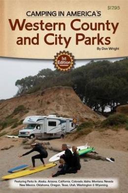 Camping in America S Guide to Western County and City Parks: Featuring Parks in Alaska, Arizona, California, Colorado, Idaho, Montana, Nevada, New Mexico, Oklahoma, Oregon, Texas, Utah, Washington, and Wyoming