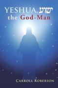 Yeshua, the God-Man