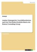 Analyse Strategischer Geschaftseinheiten Nach Der Vier-Felder-Portfolio-Matrix Der Boston Consulting Group [GER]