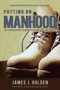 Putting on Manhood