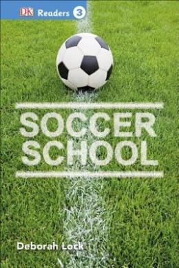 Soccer School (DK Readers: Level 3)