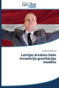 Latvijas Rvalstu Tie O Invest Ciju Gravit Cijas Modelis [LAV]