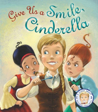 Fairytales Gone Wrong: Give Us a Smile Cinderella: A Story About Personal Hygiene
