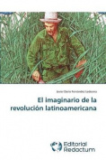 El Imaginario de La Revolucion Latinoamericana [Spanish]