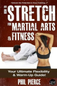 How to Stretch for Martial Arts and Fitness