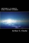 Arthur C. Clarke's Early Short Stories