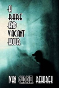 A Rare and Vacant Hour
