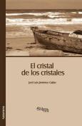 El Cristal de Los Cristales [Spanish]