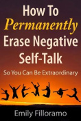 How to Permanently Erase Negative Self-Talk